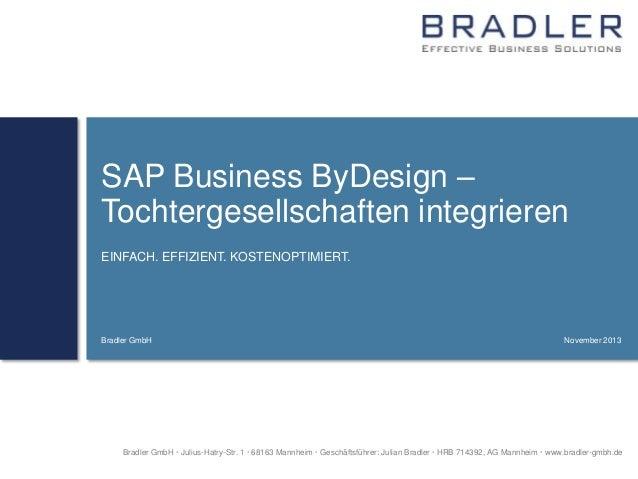 SAP Business ByDesign – Tochtergesellschaften integrieren EINFACH. EFFIZIENT. KOSTENOPTIMIERT.  Bradler GmbH  November 201...