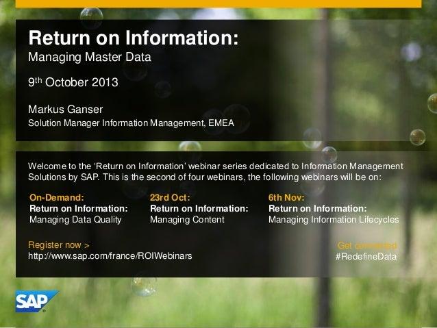 © 2011 SAP AG. All rights reserved. 1 Markus Ganser Solution Manager Information Management, EMEA Return on Information: M...