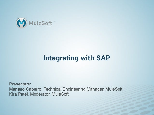 Integrating with SAPPresenters:Mariano Capurro, Technical Engineering Manager, MuleSoftKira Patel, Moderator, MuleSoft