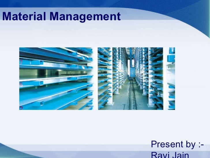 Material Management Present by :- Ravi Jain