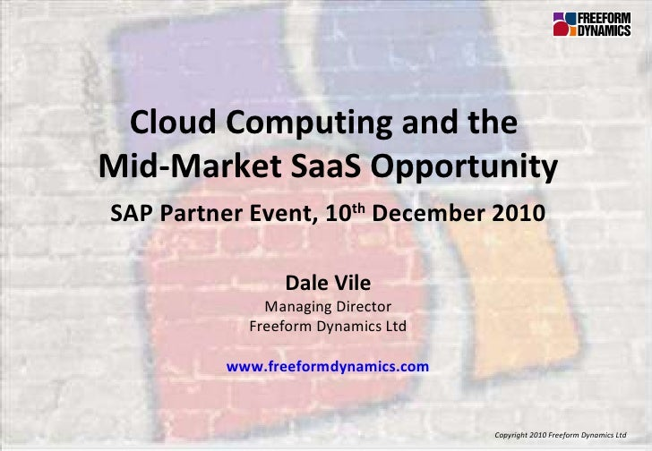 Copyright 2010 Freeform Dynamics Ltd Cloud Computing and the  Mid-Market SaaS Opportunity SAP Partner Event, 10 th  Decemb...