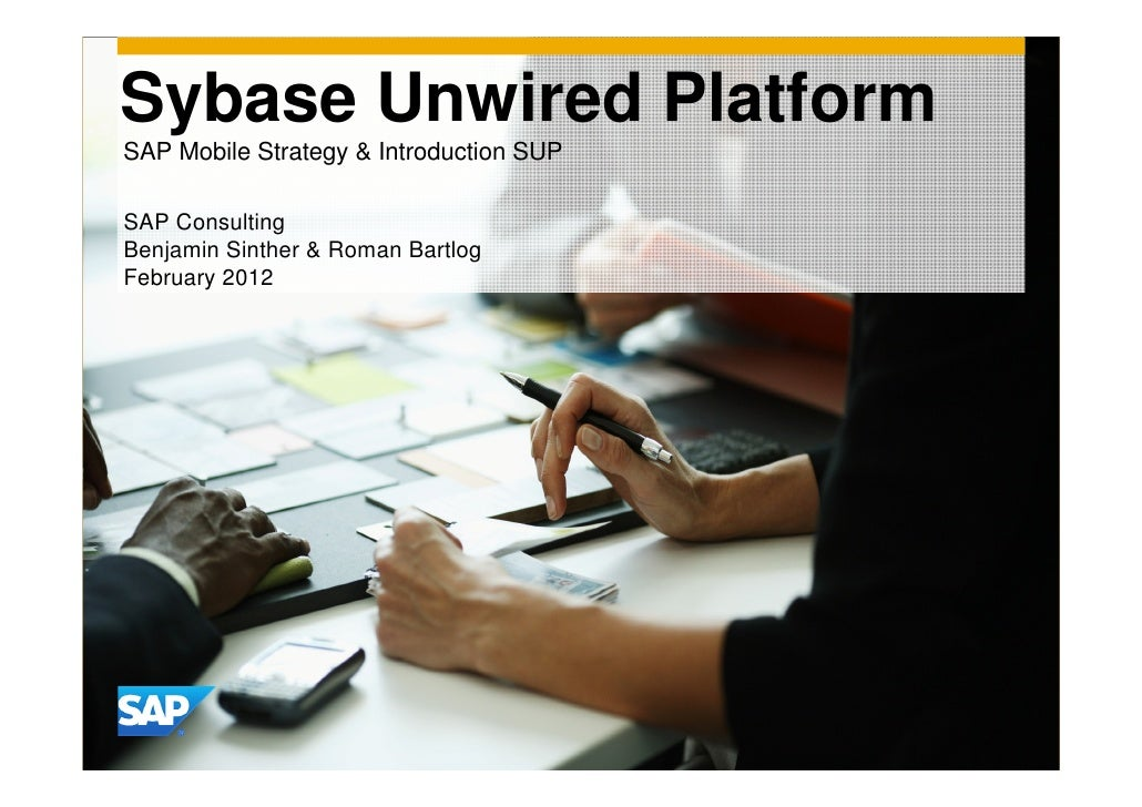 Sybase Unwired PlatformSAP Mobile Strategy & Introduction SUPSAP ConsultingBenjamin Sinther & Roman BartlogFebruary 2012