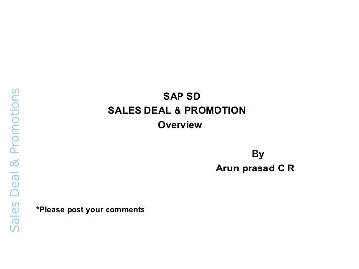 <ul><li>  SAP SD </li></ul><ul><li>SALES DEAL & PROMOTION </li></ul><ul><li>  Overview </li></ul><ul><li>By </li></ul><ul>...