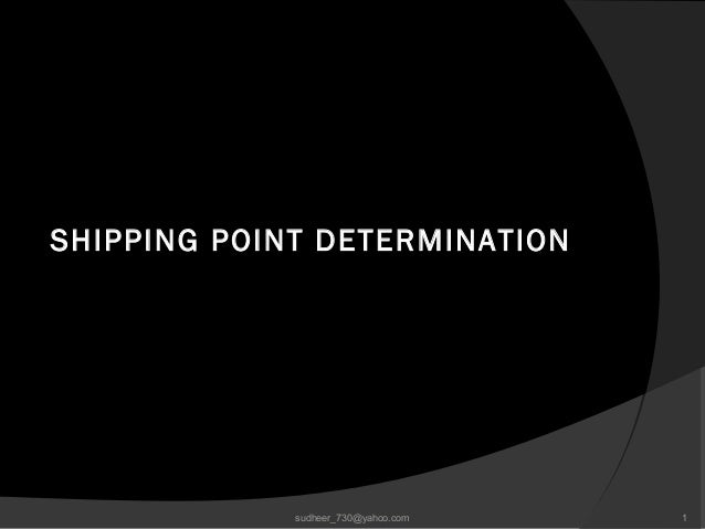 SHIPPING POINT DETERMINATION 1sudheer_730@yahoo.com