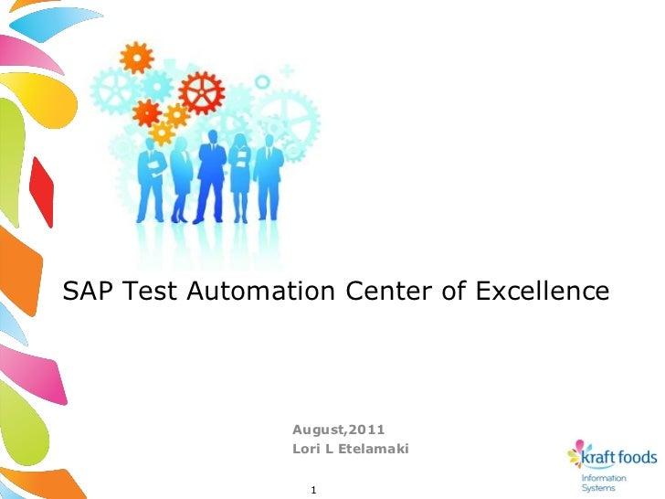 SAP Test Automation Center of Excellence                August,2011                Lori L Etelamaki                  1