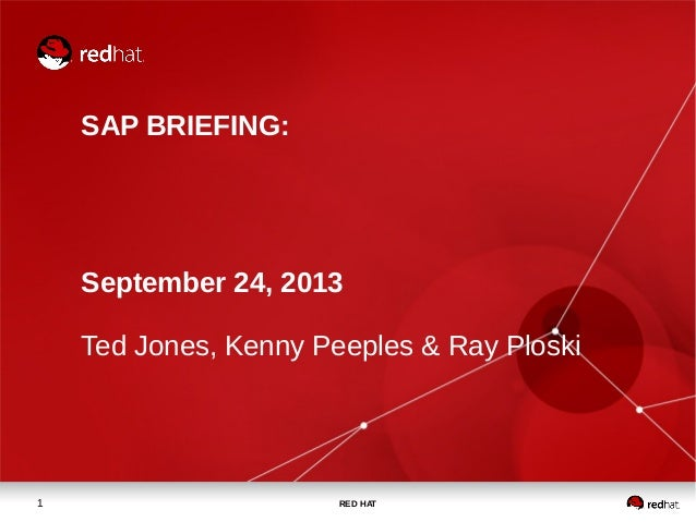 RED HAT1 SAP BRIEFING: September 24, 2013 Ted Jones, Kenny Peeples & Ray Ploski