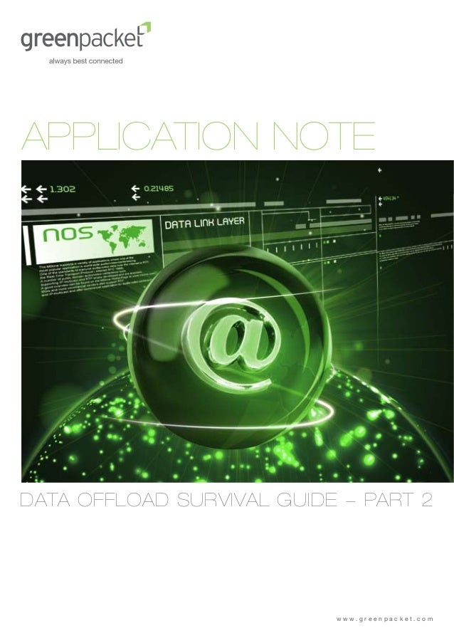 APPLICATION NOTEDATA OFFLOAD SURVIVAL GUIDE - PART 2                           www.greenpacket.com