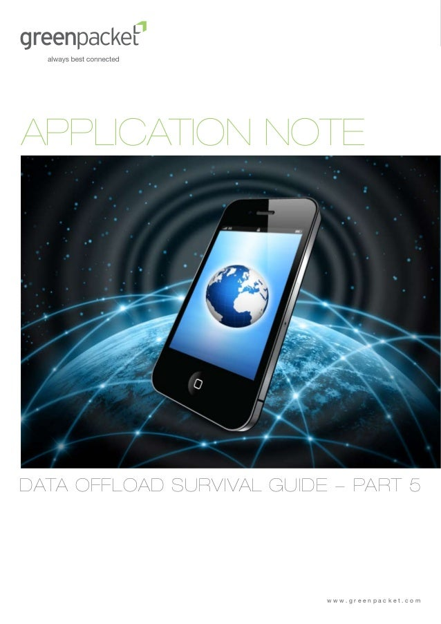 APPLICATION NOTEDATA OFFLOAD SURVIVAL GUIDE - PART 5                           www.greenpacket.com