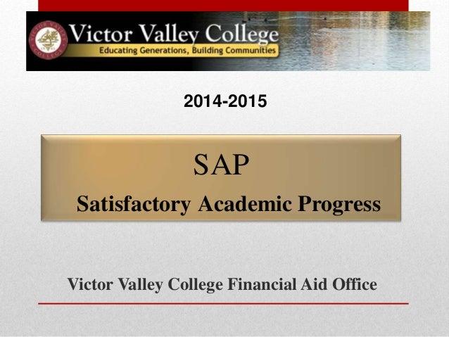 SAP Satisfactory Academic Progress Victor Valley College Financial Aid Office 2014-2015
