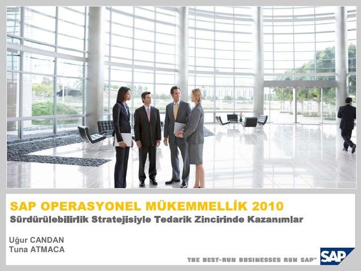 Uğur CANDAN <br />Tuna ATMACA <br />SAP OPERASYONEL MÜKEMMELLİK 2010Sürdürülebilirlik Stratejisiyle Tedarik Zincirinde Kaz...