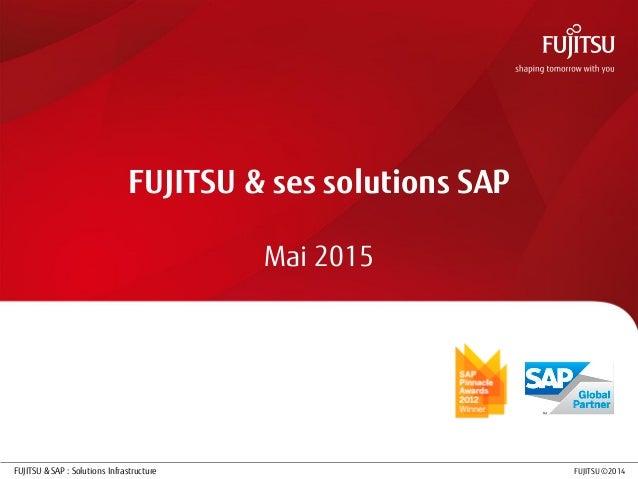 0 FUJITSU ©2014FUJITSU & SAP : Solutions Infrastructure FUJITSU & ses solutions SAP Mai 2015