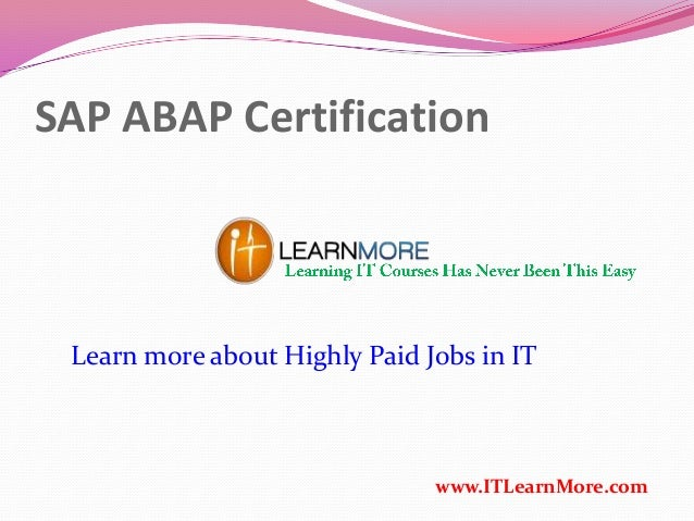SAP ABAP Certification www.ITLearnMore.com Learn more about Highly Paid Jobs in IT