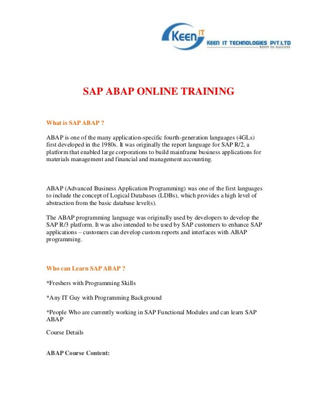 SAP ABAP ONLINE TRAININGWhat is SAP ABAP ?ABAP is one of the many application-specific fourth-generation languages (4GLs)f...