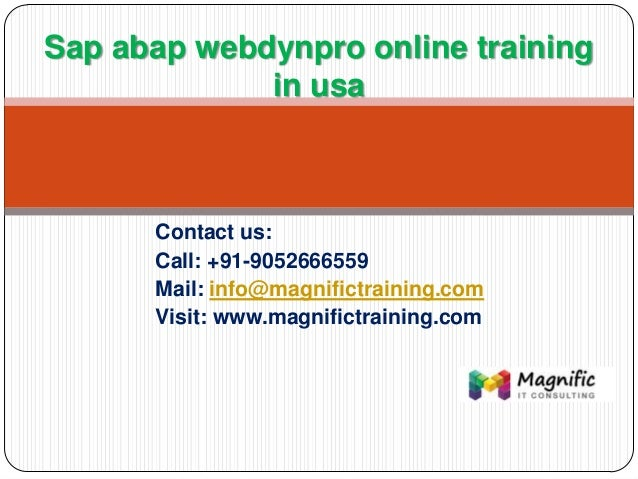 Contact us: Call: +91-9052666559 Mail: info@magnifictraining.com Visit: www.magnifictraining.com Sap abap webdynpro online...