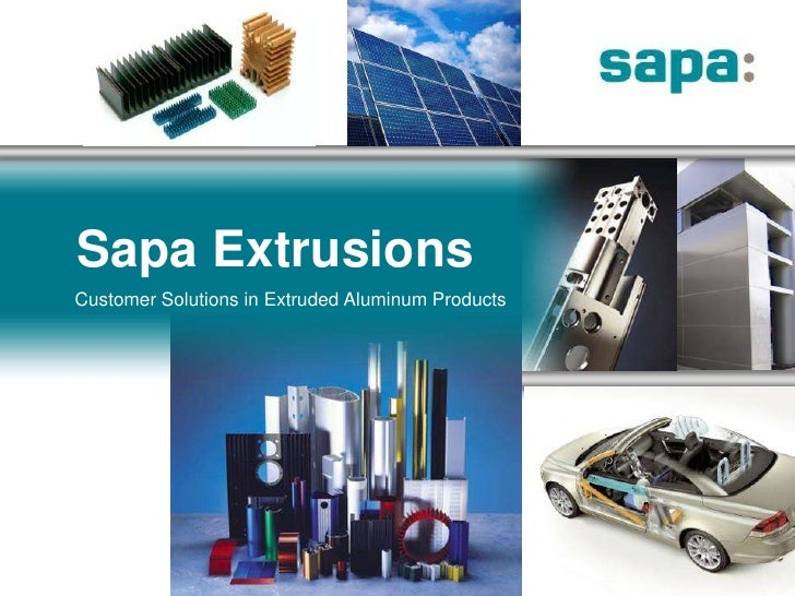 Sapa Extrusions<br />Customer Solutions in Extruded Aluminum Products<br />