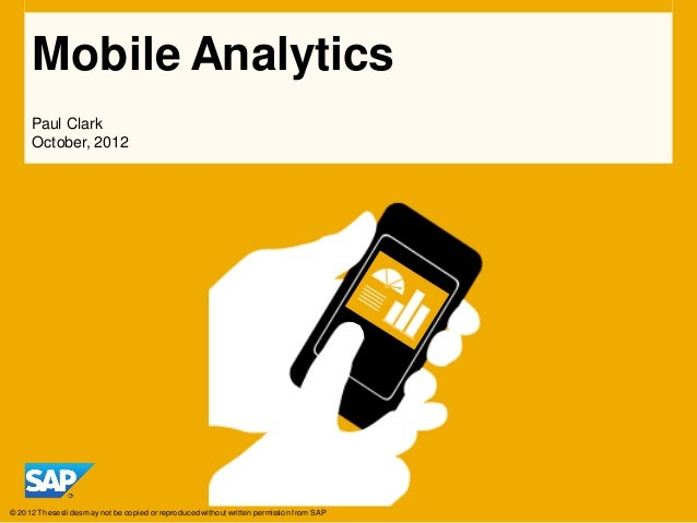 Mobile Analytics     Paul Clark     October, 2012© 2012 These slides may not be copied or reproduced without written permi...