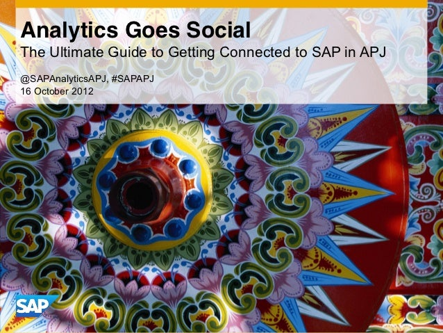 Analytics Goes SocialThe Ultimate Guide to Getting Connected to SAP in APJ@SAPAnalyticsAPJ, #SAPAPJ16 October 2012