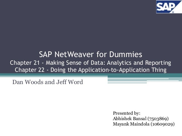 SAP NetWeaver for DummiesChapter 21 - Making Sense of Data: Analytics and Reporting Chapter 22 - Doing the Application-to-...