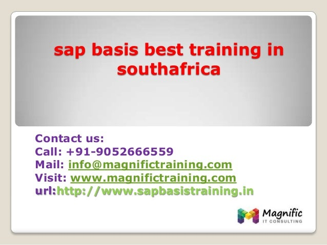 sap basis best training in southafrica Contact us: Call: +91-9052666559 Mail: info@magnifictraining.com Visit: www.magnifi...