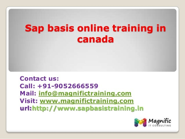 Sap basis online training in canada Contact us: Call: +91-9052666559 Mail: info@magnifictraining.com Visit: www.magnifictr...