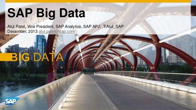 SAP Big Data Atul Patel, Vice President, SAP Analytics, SAP APJ: T:Atul_SAP December, 2013 atul.patel@sap.com