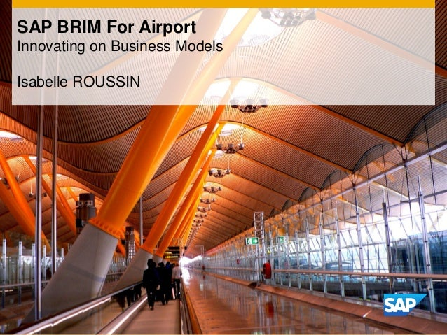 SAP BRIM For Airport Innovating on Business Models Isabelle ROUSSIN