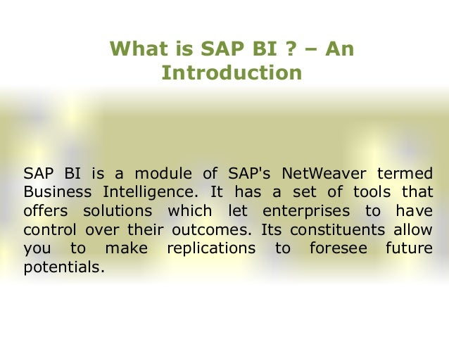 What is SAP BI ? – An Introduction SAP BI is a module of SAP's NetWeaver termed Business Intelligence. It has a set of too...