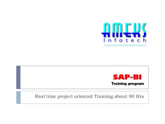 SAP-BI Training program  Real time project oriented Training about 90 Hrs