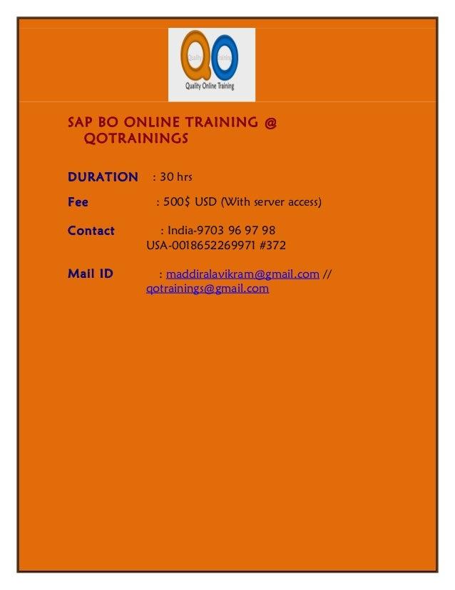 SAP BO ONLINE TRAINING @  QOTRAININGSDURATION    : 30 hrsFee         : 500$ USD (With server access)Contact      : India-9...