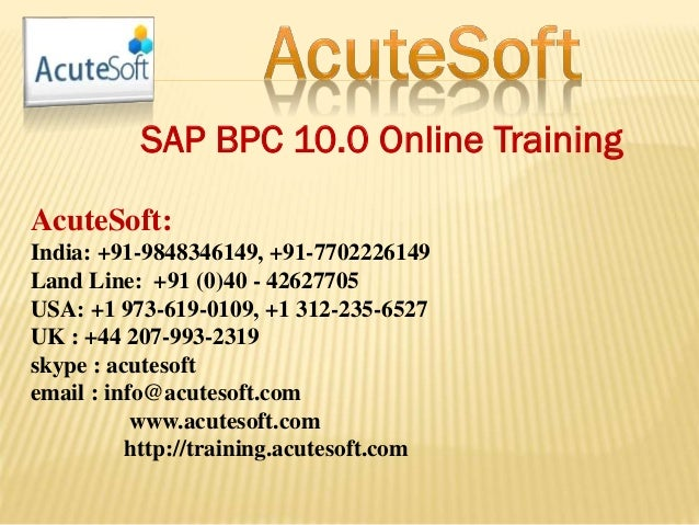 SAP BPC 10.0 Online Training AcuteSoft: India: +91-9848346149, +91-7702226149 Land Line: +91 (0)40 - 42627705 USA: +1 973-...