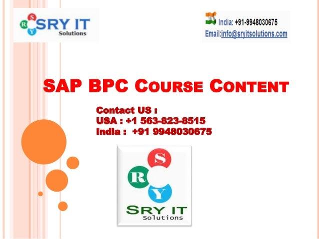 SAP BPC COURSE CONTENT Contact US : USA : +1 563-823-8515 India : +91 9948030675