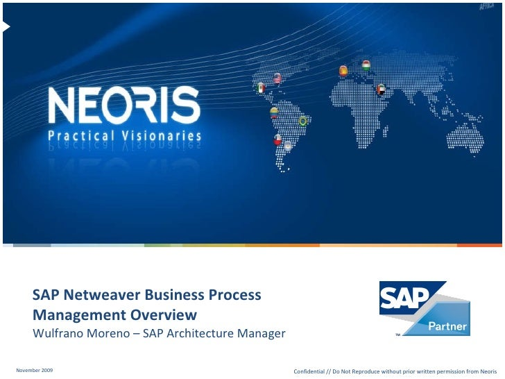 Wulfrano Moreno – SAP Architecture Manager  SAP Netweaver Business Process Management Overview <ul><li>November 2009 </li>...