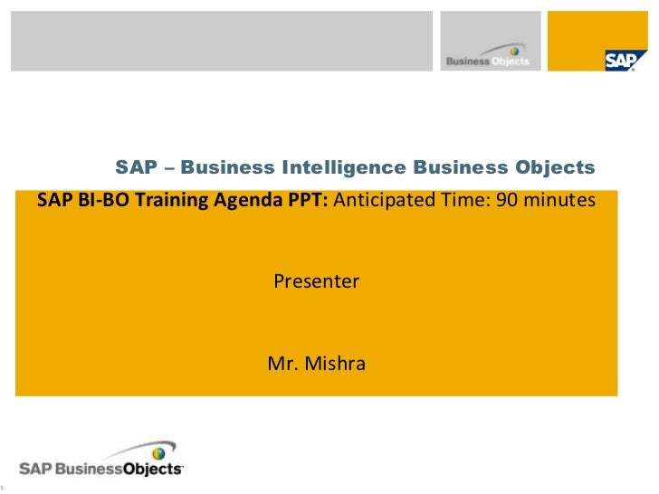 SAP – Business Intelligence Business ObjectsSAP BIBO Learning Series<br />SAP BI-BO Training Agenda PPT: Anticipated Time:...