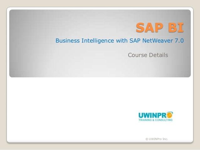 SAP BIBusiness Intelligence with SAP NetWeaver 7.0                        Course Details                              © UW...