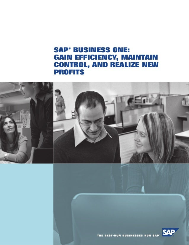 SAP® BUSINESS ONE:GAIN EFFICIENCY, MAINTAINCONTROL, AND REALIZE NEWPROFITS