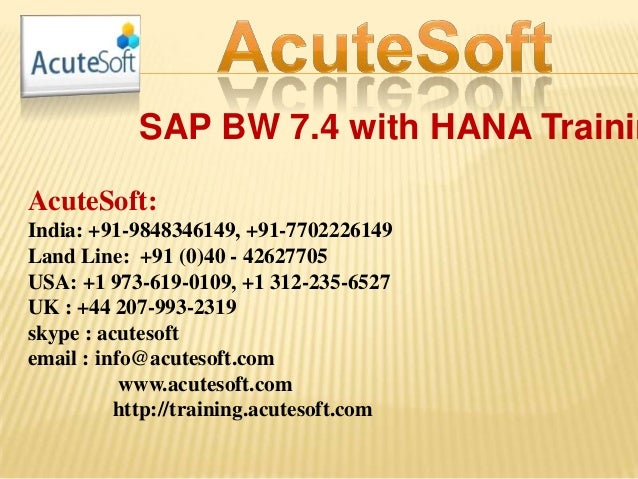SAP BW 7.4 with HANA Trainin AcuteSoft: India: +91-9848346149, +91-7702226149 Land Line: +91 (0)40 - 42627705 USA: +1 973-...