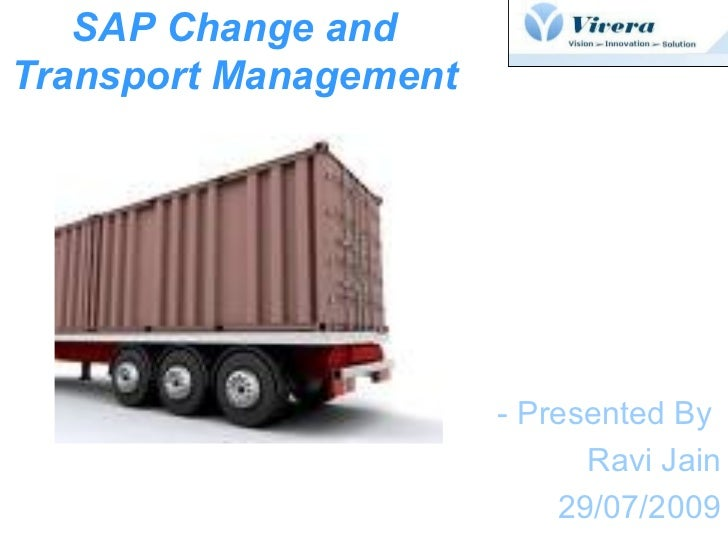 SAP Change and  Transport Management   - Presented By  Ravi Jain 29/07/2009
