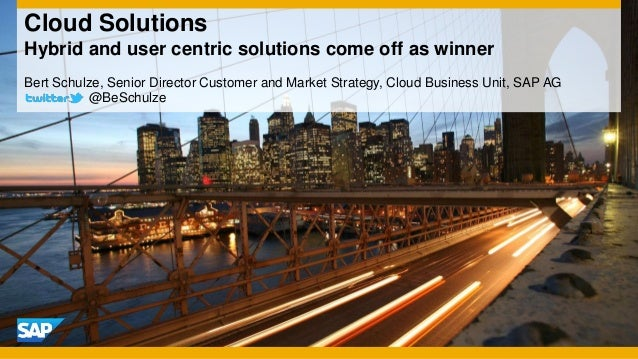 Cloud SolutionsHybrid and user centric solutions come off as winnerBert Schulze, Senior Director Customer and Market Strat...