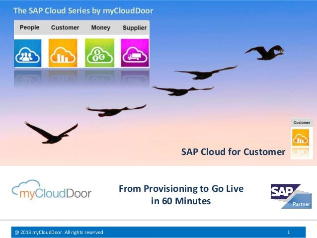 The SAP Cloud Series by myCloudDoor  SAP Cloud for Customer  From Provisioning to Go Live in 60 Minutes @ 2013 myCloudDoor...