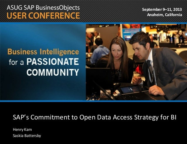September 9–11, 2013 Anaheim, California  SAP's Commitment to Open Data Access Strategy for BI Henry Kam Saskia Battersby