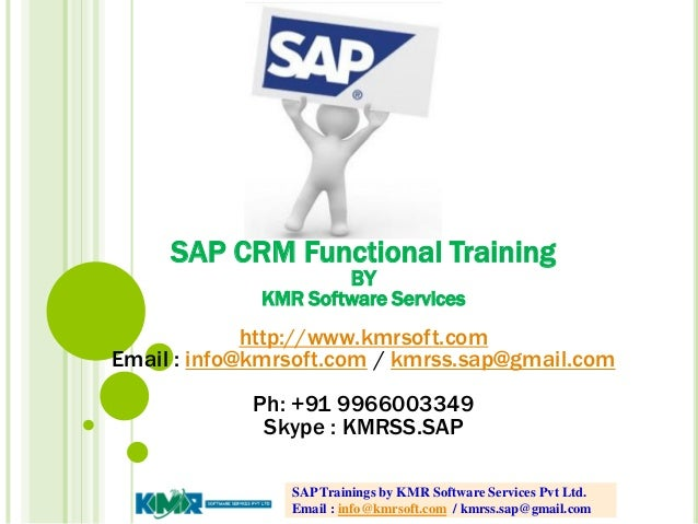 SAP CRM Functional Training BY KMR Software Services http://www.kmrsoft.com Email : info@kmrsoft.com / kmrss.sap@gmail.com...