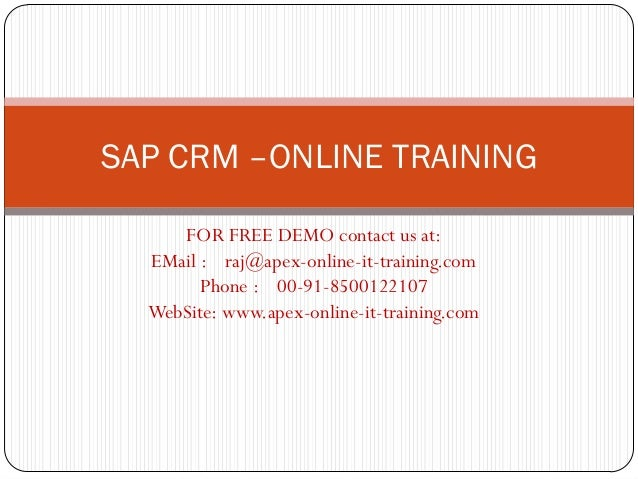SAP CRM –ONLINE TRAINING     FOR FREE DEMO contact us at:  EMail : raj@apex-online-it-training.com        Phone : 00-91-85...