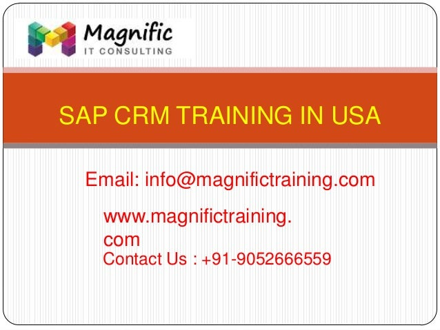SAP CRM TRAINING IN USA www.magnifictraining. com Contact Us : +91-9052666559 Email: info@magnifictraining.com