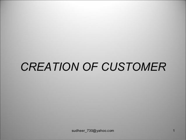 CREATION OF CUSTOMER 1sudheer_730@yahoo.com