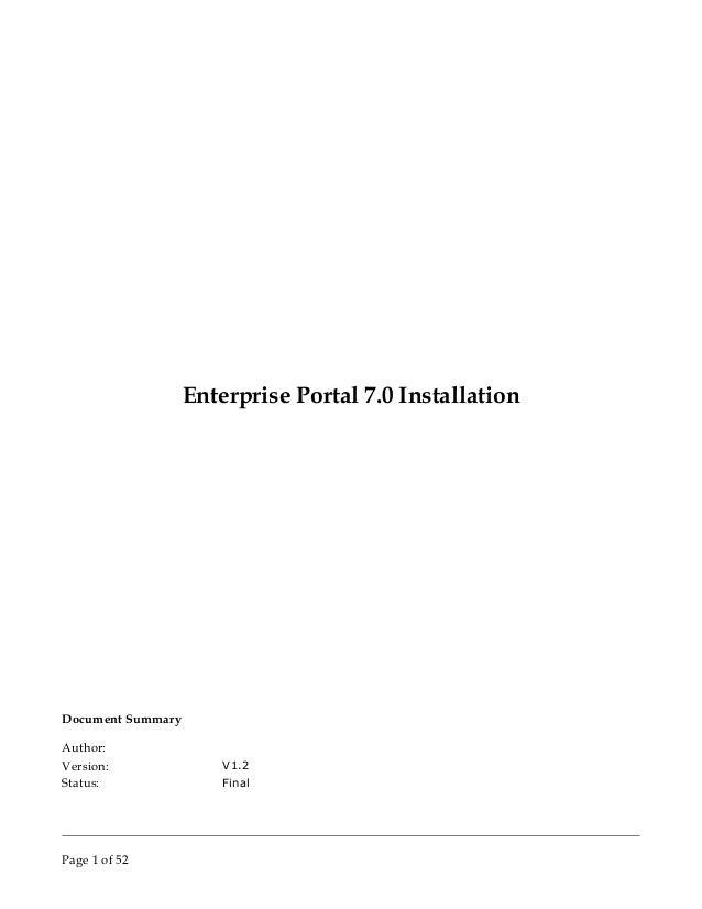 Enterprise Portal 7.0 InstallationDocument SummaryAuthor:Version: V1.2Status: FinalPage 1 of 52