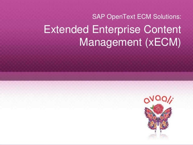 Copyright © 2013 Avaali. All Rights Reserved. 1 SAP OpenText ECM Solutions: Extended Enterprise Content Management (xECM)