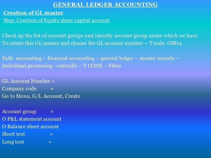 GENERAL LEDGER ACCOUNTINGCreation of GL masterStep: Creation of Equity share capital accountCheck up the list of account g...