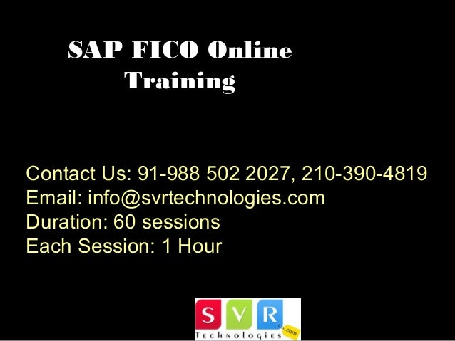 SAP FICO Online Training Contact Us: 91-988 502 2027, 210-390-4819 Email: info@svrtechnologies.com Duration: 60 sessions E...