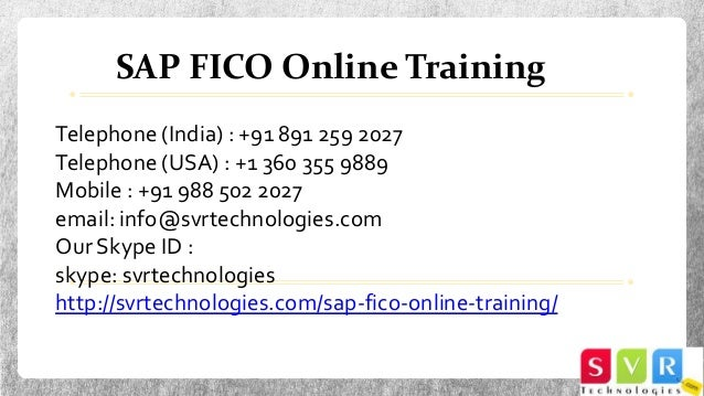 SAP FICO Online Training Telephone (India) : +91 891 259 2027 Telephone (USA) : +1 360 355 9889 Mobile : +91 988 502 2027 ...