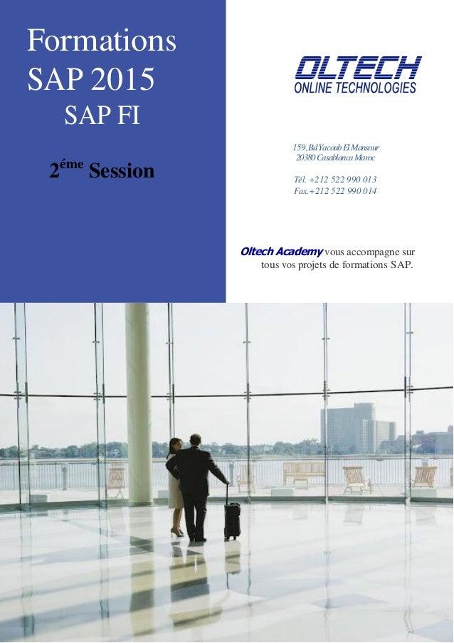 Formations SAP 2015 SAP FI 2éme Session 159,BdYacoubElMansour 20380CasablancaMaroc Tél. +212 522 990 013 Fax.+212 522 990 ...